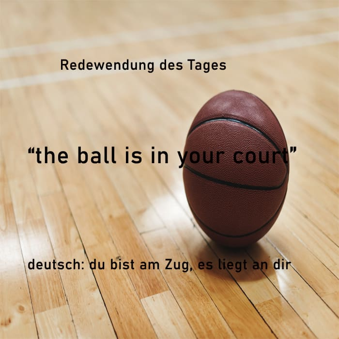 english idiom, ball is in your court
