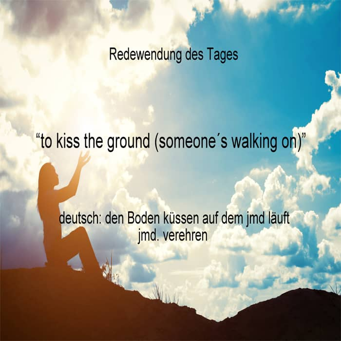 english idiom, kiss the ground