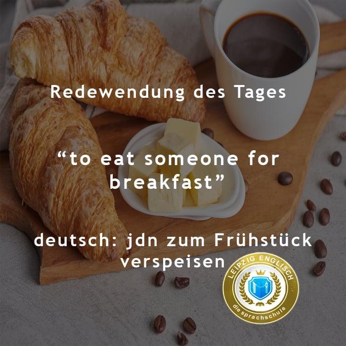 english idiom, eat for breakfast