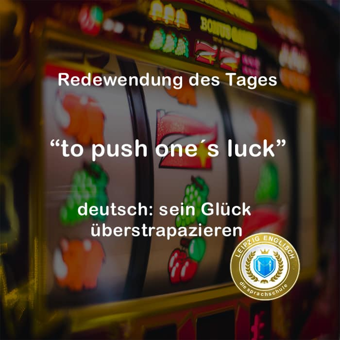 english idiom, push ones luck