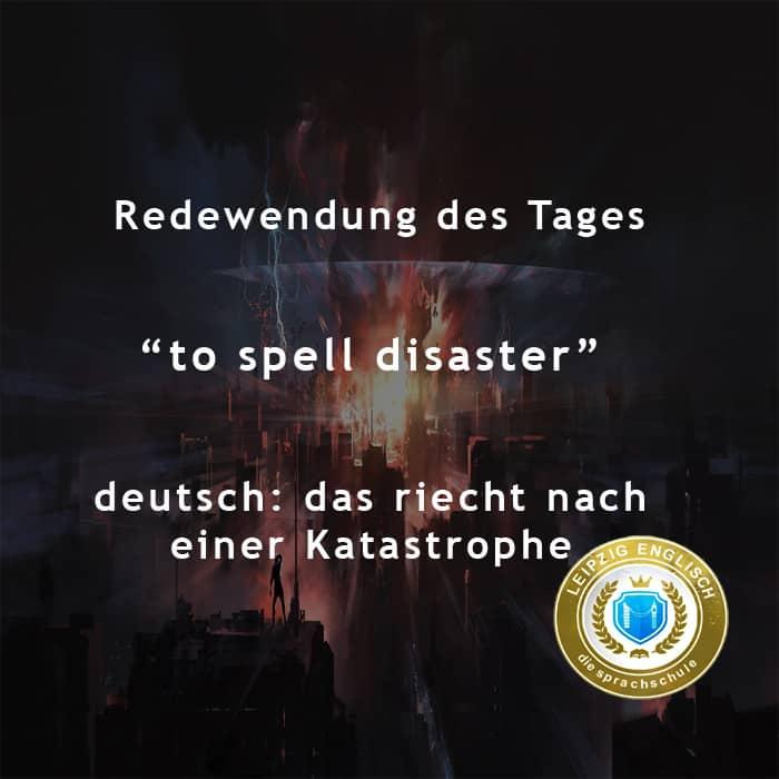 english idiom, spell disaster
